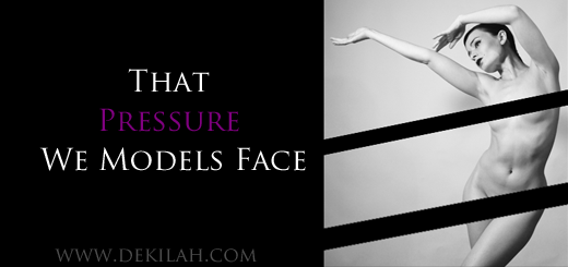 That Pressure We Models Face - Dekilah