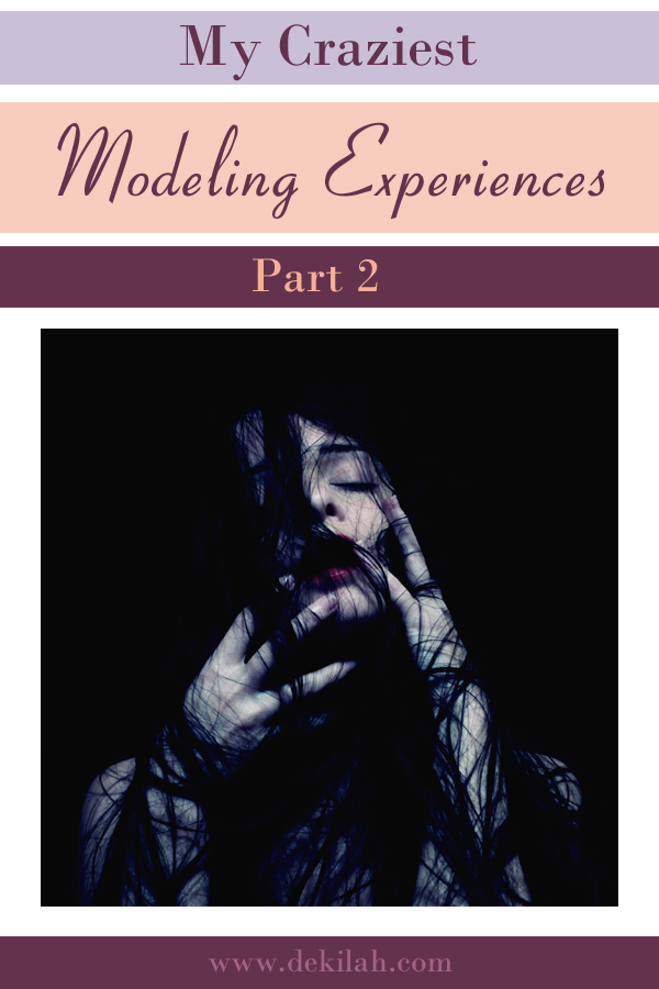 My Craziest Modeling Experiences - Part 2